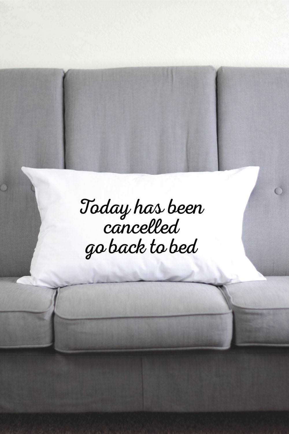 Today Has Been Cancelled Go Back To Bed Funny Pillow Cases