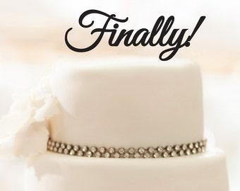Wedding Cake Topper - Finally! - Acrylic Cake Topper