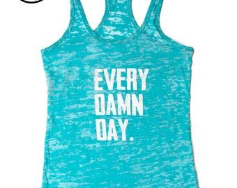 SALE Women's Fitness Tank Top. Workout Tank. Fun Gym Tank Top. Burnout lightweight printed tank. Racerback burnout.  Every Damn Day Tank Top