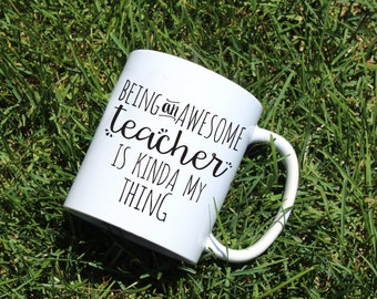 Being An Awesome Teacher Is Kinda My Thing mug | gift for Teacher | Teacher mug| funny mug | quote mug | typography mug | coffee mug
