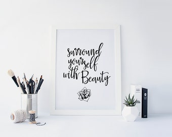 """PRINTABLE Art """"Surround Yourself With Beauty"""" Typography Art Print Black and White You are Beautiful Dorm decor Floral Art Print"""