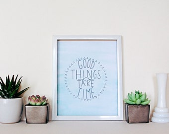 Good Things Take Time // Hand Lettered / Hand Painted / 8 x 10 / Art Print / Typography / Watercolor / Blue / Modern Minimalist