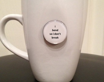 Quote   Mug   Magnet   I Bend So I Don't Break