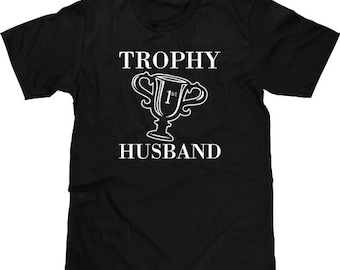 Funny Shirt, Trophy Husband Funny T Shirt, Funny Tee, Wedding Gift Groom, Funny Tshirt, Anniversary Fathers Day Husband Dad, Men Plus Size