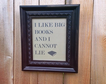 I Like Big Books And I Cannot Lie / Funny Office Home Decor Print / Gallery Wall / Quote