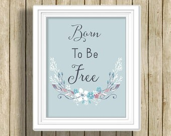 Born To Be Free printable nursery wall art print boho nature lover quote instant download inspirational digital art blue home decor