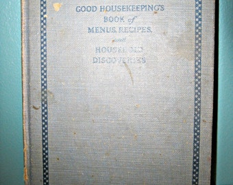 Good Housekeeping's Book Of Menus, Recipes And Household Discoveries, Cobyright 1922, Tenth Printing 1925