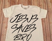 Jesus Saves Bro Boys Shirt, Unisex Tee, Baby Boys Tee, Children's Jesus Saves Bro tee,Toddler t-shirt, boy's shirt, boy's top, boys clothing