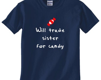 Will Trade Sister for Candy Funny Toddler Shirt Big Brother Shirt Little Brother Shirt Sibling Gift IdeaShirt
