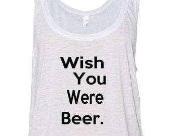 Wish You Were Beer Tank Top Ladies T-Shirt Womans Tank
