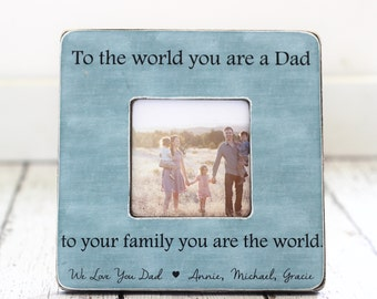 Gift for Dad Personalized Picture Frame from Kids To the World You are a Dad to Your Family You are the World