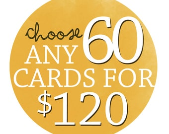 Choose any 60- Greeting Cards