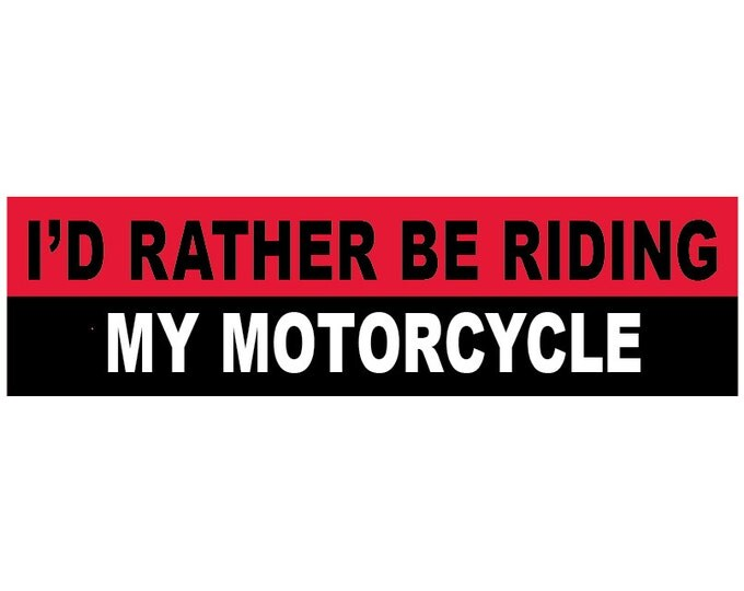 I'd Rather Be Riding My Motorcycle Decal Vinyl or Magnet Bumper Sticker