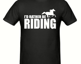 I'd rather be Riding t shirt,men,s t shirt sizes small- 2xl, gift,Riding  horse t shirt