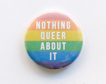Nothing queer about it button badge (25mm)