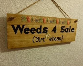 "Homemade wood sign ""Free Weeds (dirt cheap)"": home decor funny humorous gift garden gardener"