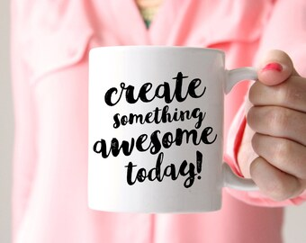 Create Something Awesome Today! Madein the USA. mug, coffee cup, gift for bloggers, creative entrepreneurs, girlboss, artists, makers, etc.
