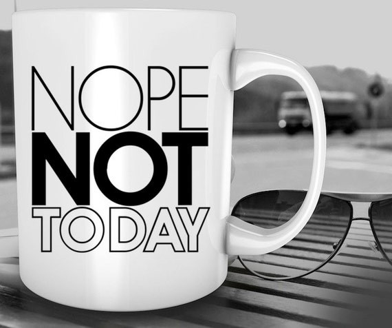 Nope Not Today Funny Coffee Mug Funny Gifts Funny By