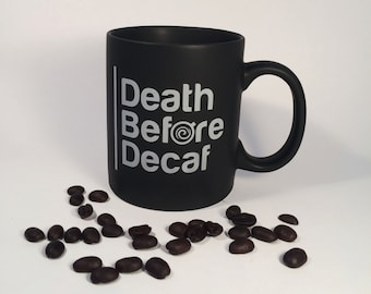 Death Before Decaf - Coffee Mug, Black Matte Mug, Ceramic, Coffee Lovers, Caffeine, Gift for Her, Gift for Him
