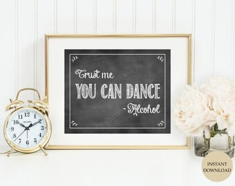 Trust me you can dance sign 8x10 (INSTANT DOWNLOAD) - Alcohol wedding sign - Chalkboard wedding signs