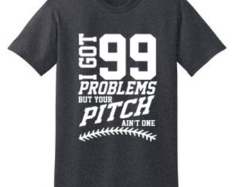 I Got 99 Problems But Your Pitch Ain't One Shirt