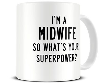 I'm a Midwife So What's Your Superpower Coffee Mug - midwife gift mug - MG354