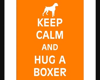 Keep Calm and Hug A Boxer - Boxer - Dog - Art Print - Keep Calm Art Prints - Posters