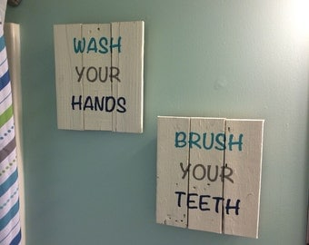 Wash you hands, Brush your teeth