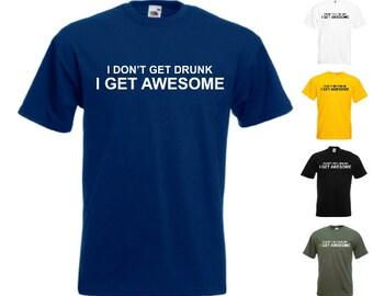 I Don't Get Drunk I Get Awesome - Mens Novelty Tshirt - Funny/Joke/Gift/Party/Fancy Dress