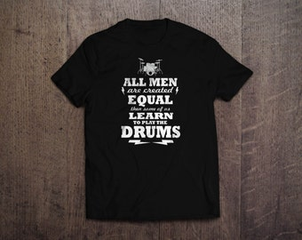 All men are created equal then some learn to play drums T Shirt sizes S-XXL