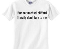 if ur not michael clifford Shirt