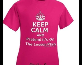 Teacher T-shirt: Keep Calm & Pretend  It's  on the Lesson Plan  PINK Wright One Training