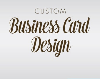 Custom Business Card Design for Your Business - Custom Graphic Design - Digital File