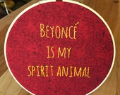 Beyoncé is my Spirit Animal Embroidery Hoop