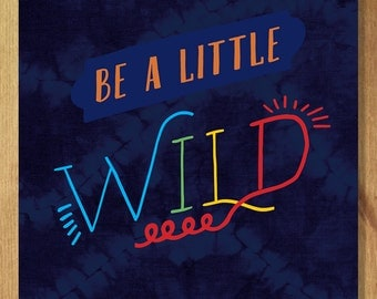 Be a Little Wild - Ships Free in US, Multiple sizes. Typography, kids room print, nursery art