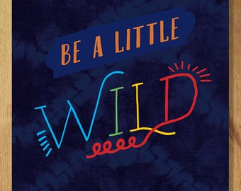 Be a Little Wild - Ships Free in US, Multiple sizes.