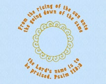 Psalm 113:3 From the rising of the sun unto the going down of the same the Lord's name is to be praised - machine embroidery design file
