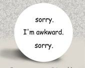 Sorry. I'm Awkward. Sorry - PINBACK BUTTON or MAGNET - 1.25 inch round