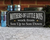 Mothers of Little Boys Work from Son Up to Son Painted Wood Sign Wall Decor