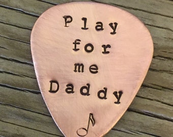 Guitar pick- hand stamped  copper guitar pick- Play for me daddy- ready to ship gift