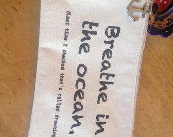 Quote pouch, cosmetic bag,  Breathe in the ocean..., ready to ship