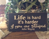 Wood shabbie cowboy western Life is hard John Wayne sign funny  sign chalk paint