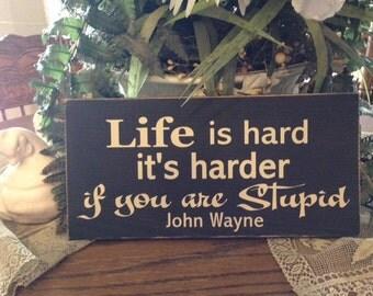 Wood shabbie cowboy western Life is hard John Wayne sign funny  sign chalk paint