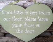 Since Little Fingers Touch Our Floor, Please Leave Your Shoes At The Door Heart Sage Green Shabby Chic Wood Sign
