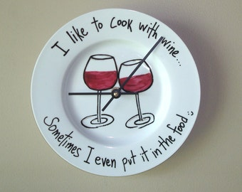 Funny Quote Wall Clock, I Like To Cook With Wine, 8-3/4 Inches SILENT, Hand Painted Porcelain Plate Clock, Unique Kitchen Decor - 2187