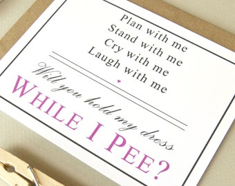 Bridesmaid or  Maid of Honor Will You Hold My Dress While I Pee Funny Poem Invitation Wedding Party Card with Envelope