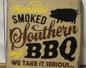 Authentic Smoked Southern BBQ/We Take it Serious//Kitchen Sign/Kitchen Decor/Brown/BBQ/Back Yard Sign/Grill/wood sign/Father's Day/Wood Sign