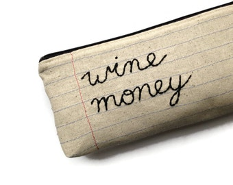 Wine Money - Zipper Pouch - Hand Embroidered - Makeup Case - Cosmetics Bag - Handmade Wine Lover's Gift