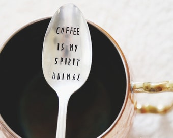 Coffee is my Spirit Animal (TM)-  Hand Stamped Vintage Coffee Spoon for COFFEE LOVERS