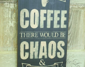 Coffee & Chaos,  Primitve Word Art Typography Pine Wall Sign